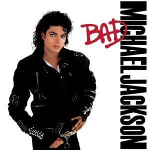 Bad. Michael Jackson
